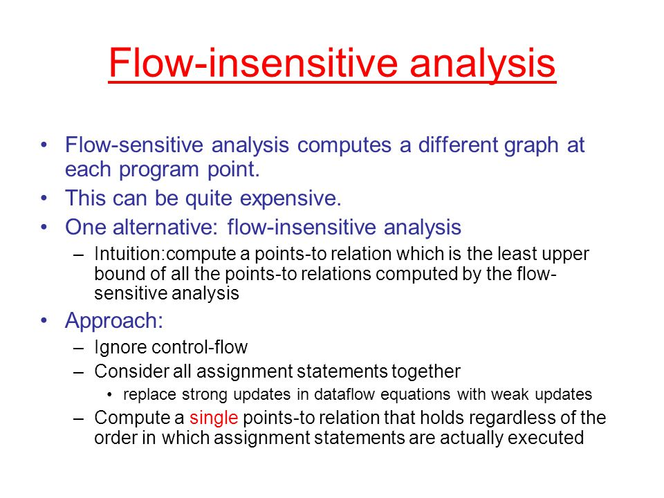 Flow-insensitive analysis Flow-sensitive analysis computes a different graph at each program point.