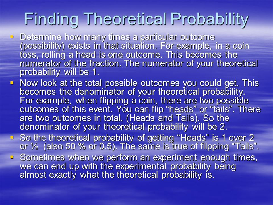 Finding Theoretical Probability  Determine how many times a particular outcome (possibility) exists in that situation.