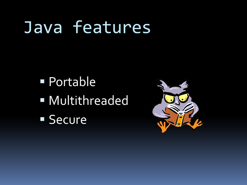 Java features  Portable  Multithreaded  Secure