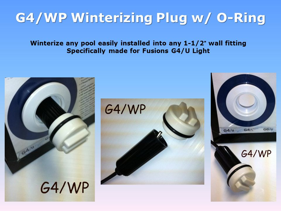 "Winterize any pool easily installed into any 1-1/2"" wall fitting Specifically made for Fusions G4/U Light G4/WP Winterizing Plug w/ O-Ring"