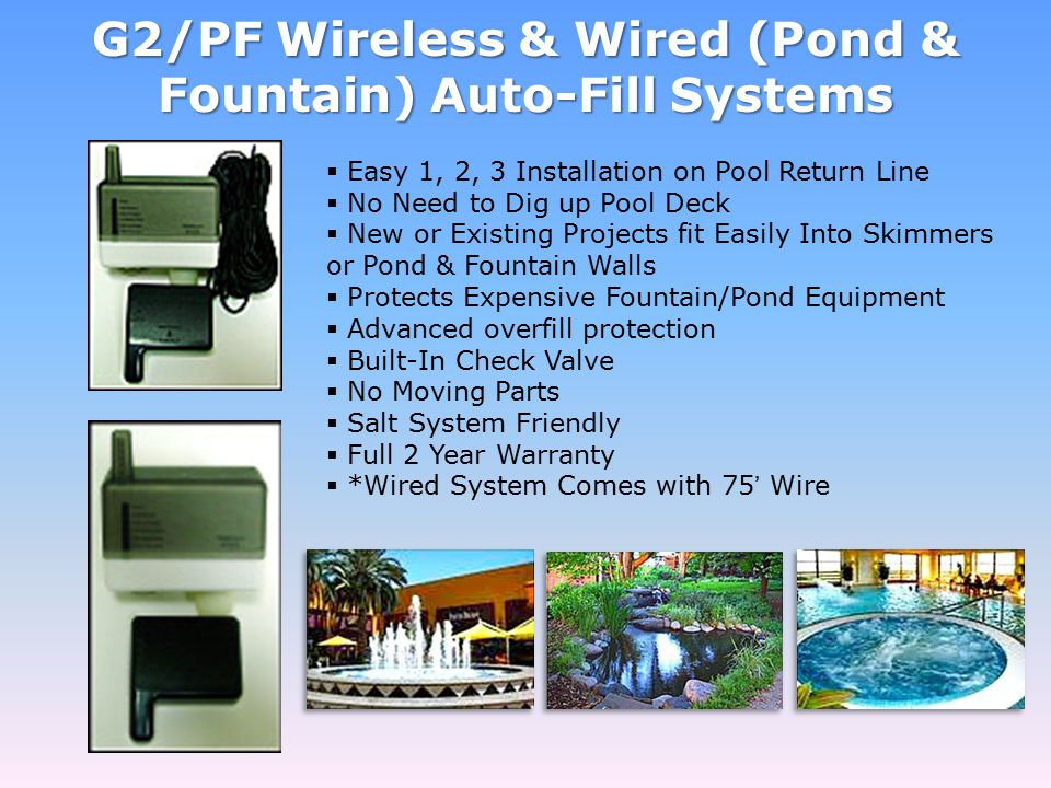 G2/PF Wireless & Wired (Pond & Fountain) Auto-Fill Systems  Easy 1, 2, 3 Installation on Pool Return Line  No Need to Dig up Pool Deck  New or Exis