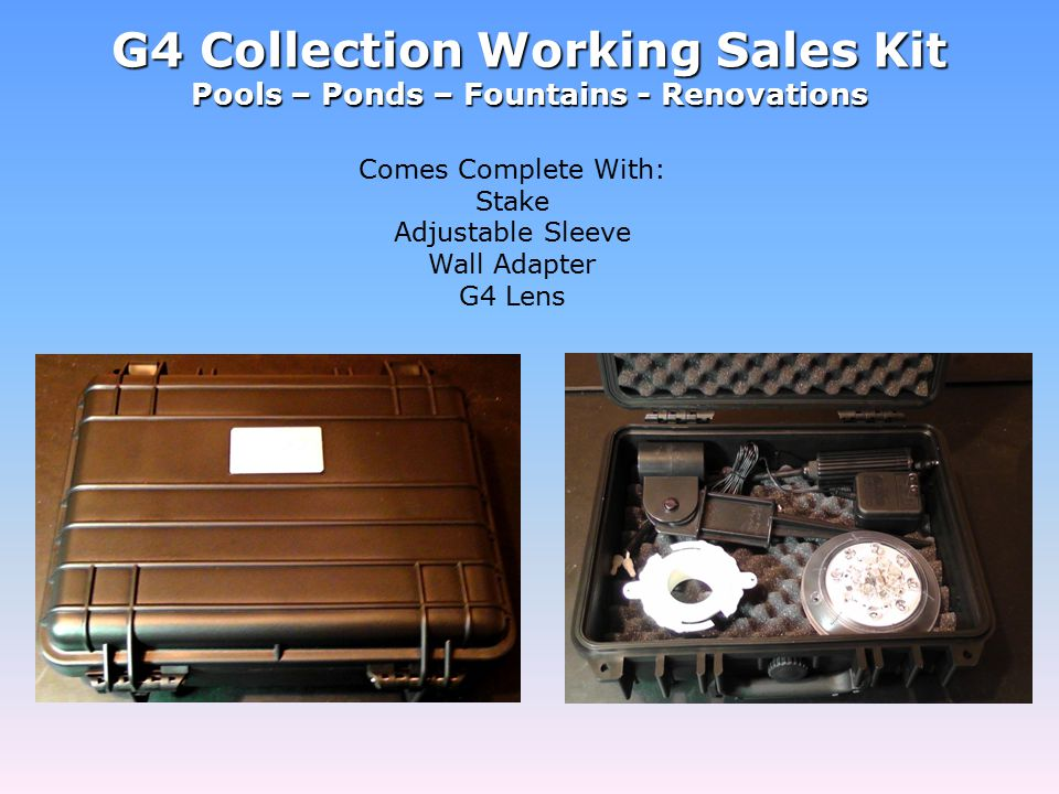 G4 Collection Working Sales Kit Pools – Ponds – Fountains - Renovations Comes Complete With: Stake Adjustable Sleeve Wall Adapter G4 Lens
