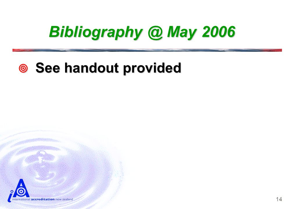 14 Bibliography @ May 2006  See handout provided