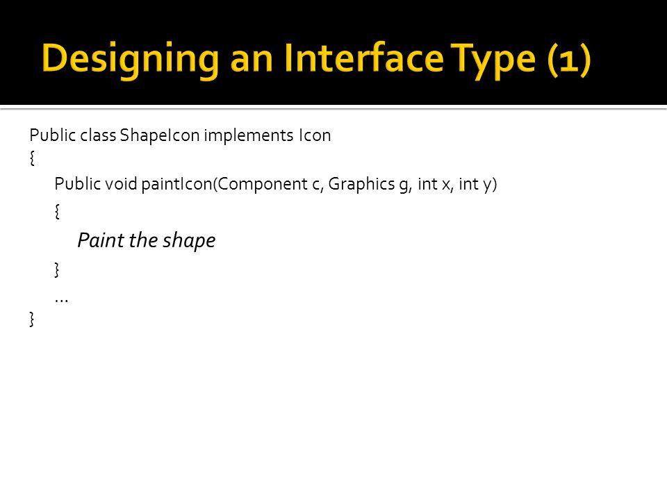 Public class ShapeIcon implements Icon { Public void paintIcon(Component c, Graphics g, int x, int y) { Paint the shape } … }