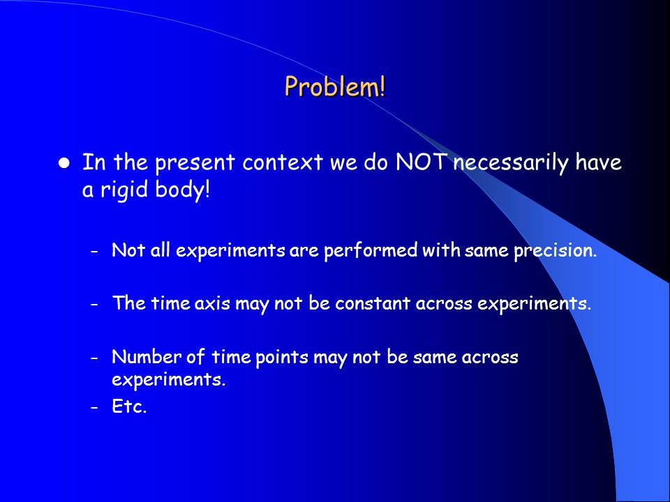 Problem. In the present context we do NOT necessarily have a rigid body.