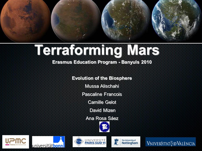 Terraforming Mars Erasmus Education Program - Banyuls 2010 Evolution of the Biosphere Mussa Alischahi Pascaline Francois Camille Gelot David Mizen Dav