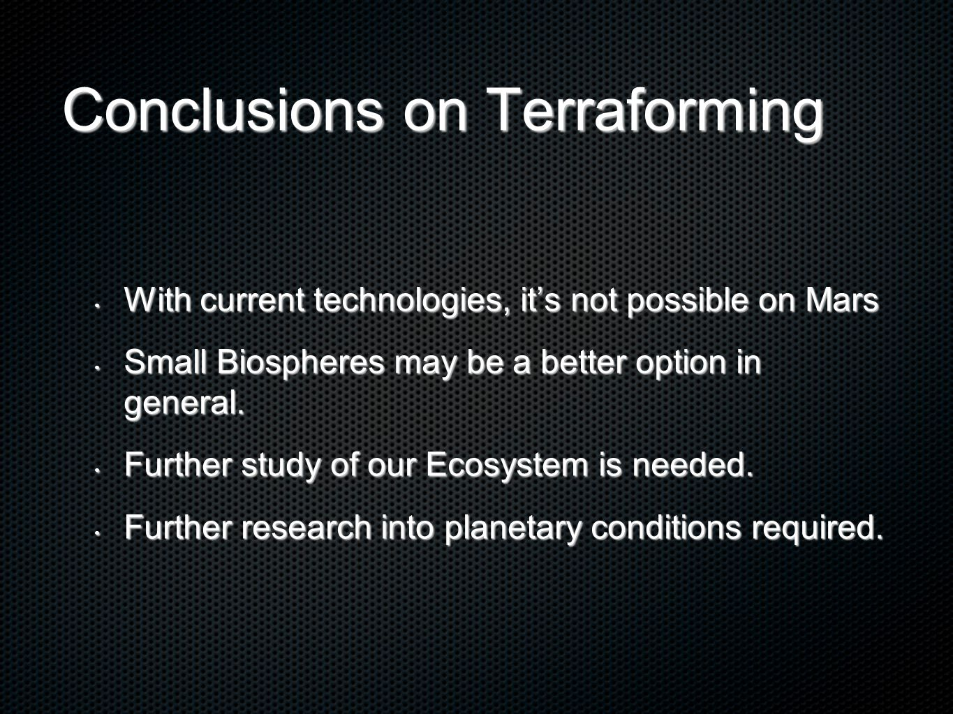 Conclusions on Terraforming With current technologies, it's not possible on Mars With current technologies, it's not possible on Mars Small Biospheres may be a better option in general.