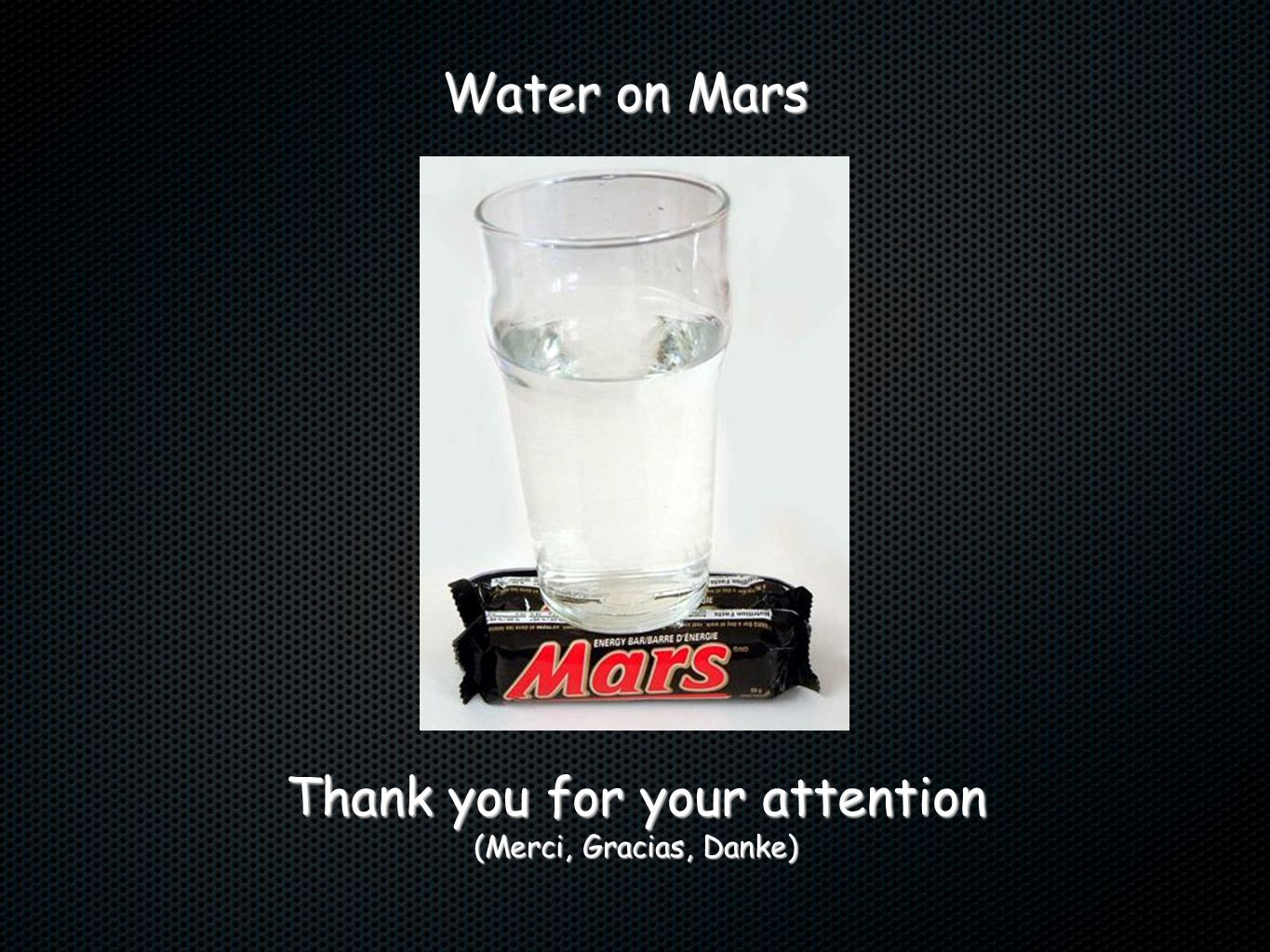 Water on Mars Thank you for your attention (Merci, Gracias, Danke)