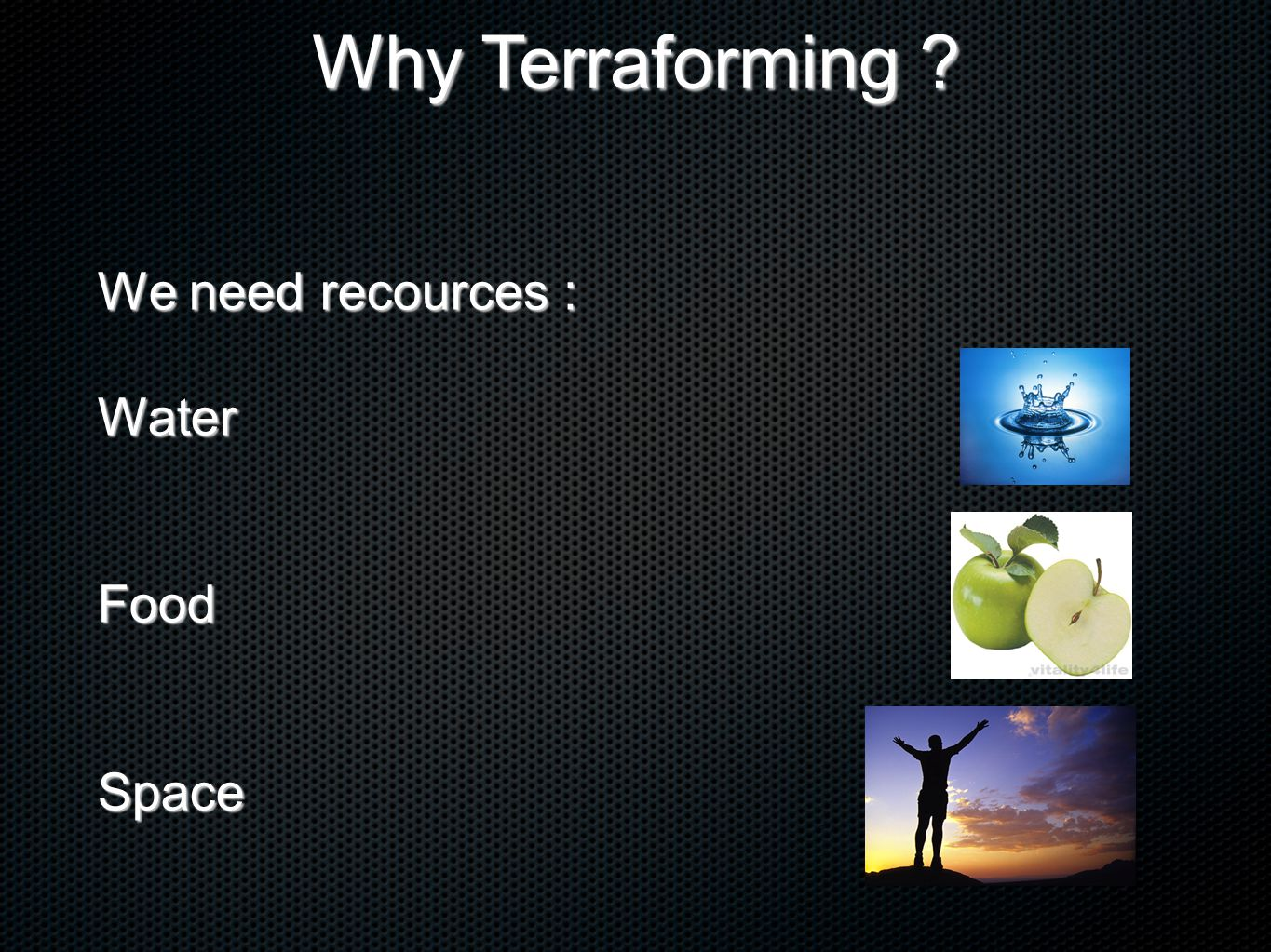 We need recources : WaterFoodSpace Why Terraforming