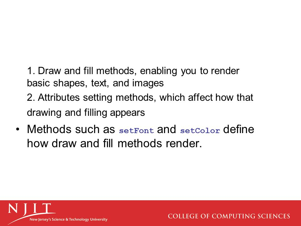 1. Draw and fill methods, enabling you to render basic shapes, text, and images 2. Attributes setting methods, which affect how that drawing and filli