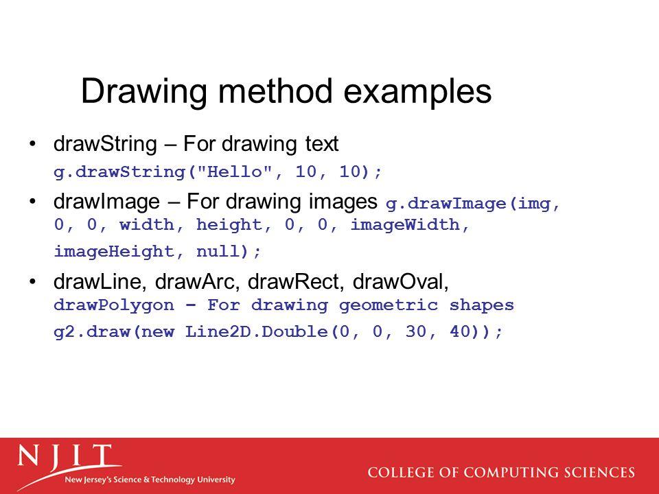 Drawing method examples drawString – For drawing text g.drawString(