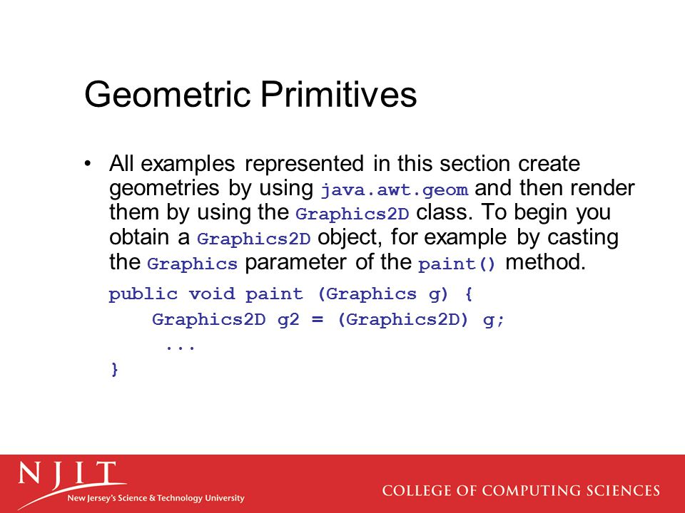 Geometric Primitives All examples represented in this section create geometries by using java.awt.geom and then render them by using the Graphics2D cl