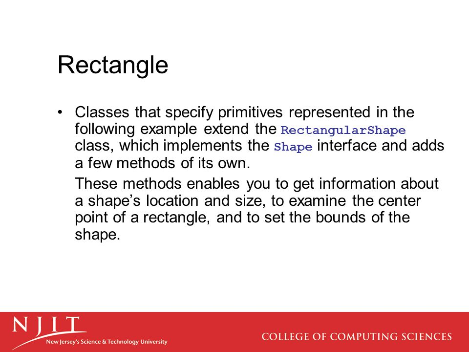 Rectangle Classes that specify primitives represented in the following example extend the RectangularShape class, which implements the Shape interface