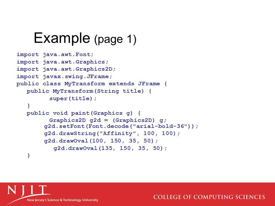 Example (page 1) import java.awt.Font; import java.awt.Graphics; import java.awt.Graphics2D; import javax.swing.JFrame; public class MyTransform exten