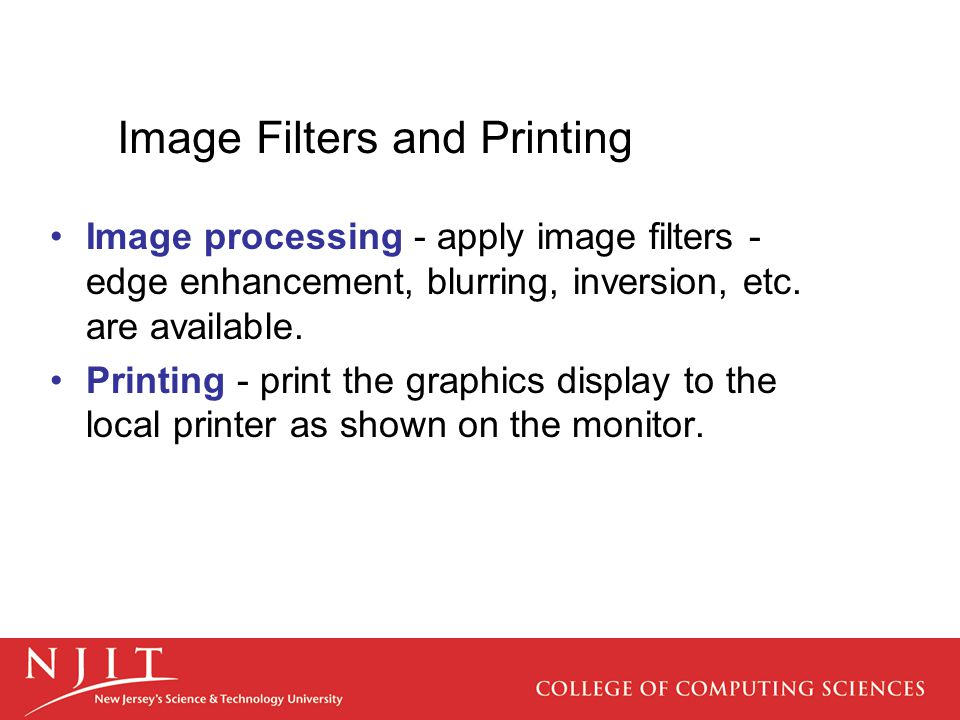 Image Filters and Printing Image processing - apply image filters - edge enhancement, blurring, inversion, etc. are available. Printing - print the gr