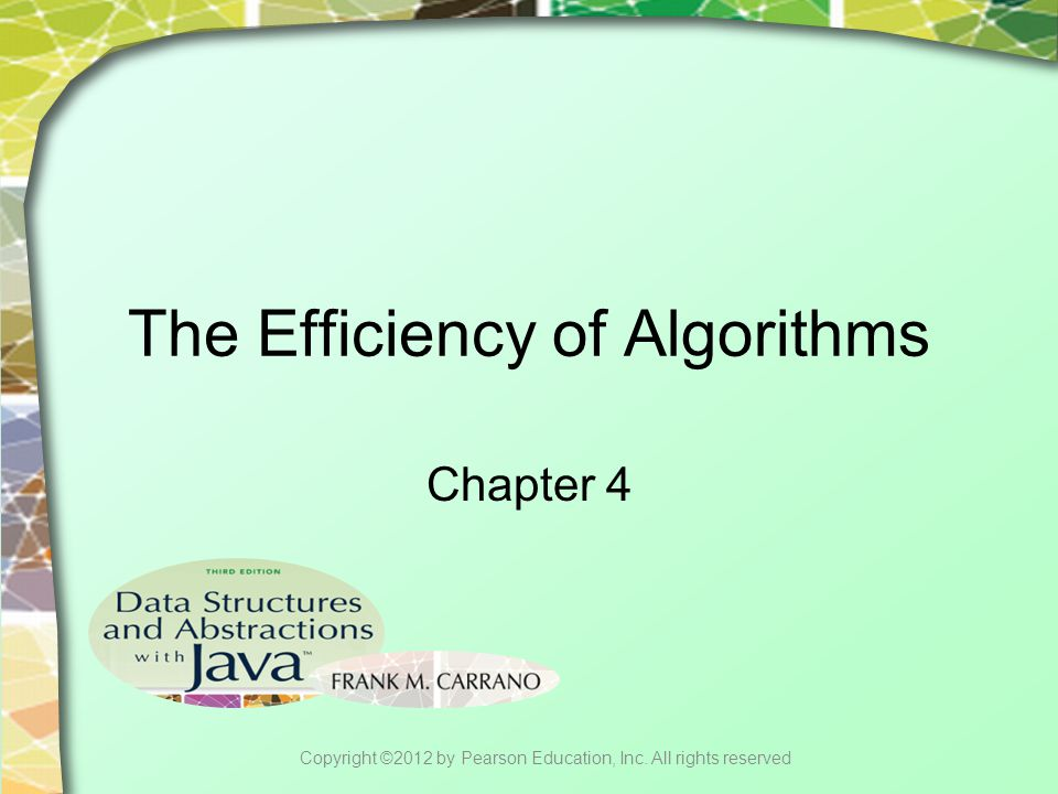 Contents Motivation Measuring an Algorithm's Efficiency  Counting Basic Operations  Best, Worst, and Average Cases Big Oh Notation  The Complexities of Program Constructs Copyright ©2012 by Pearson Education, Inc.