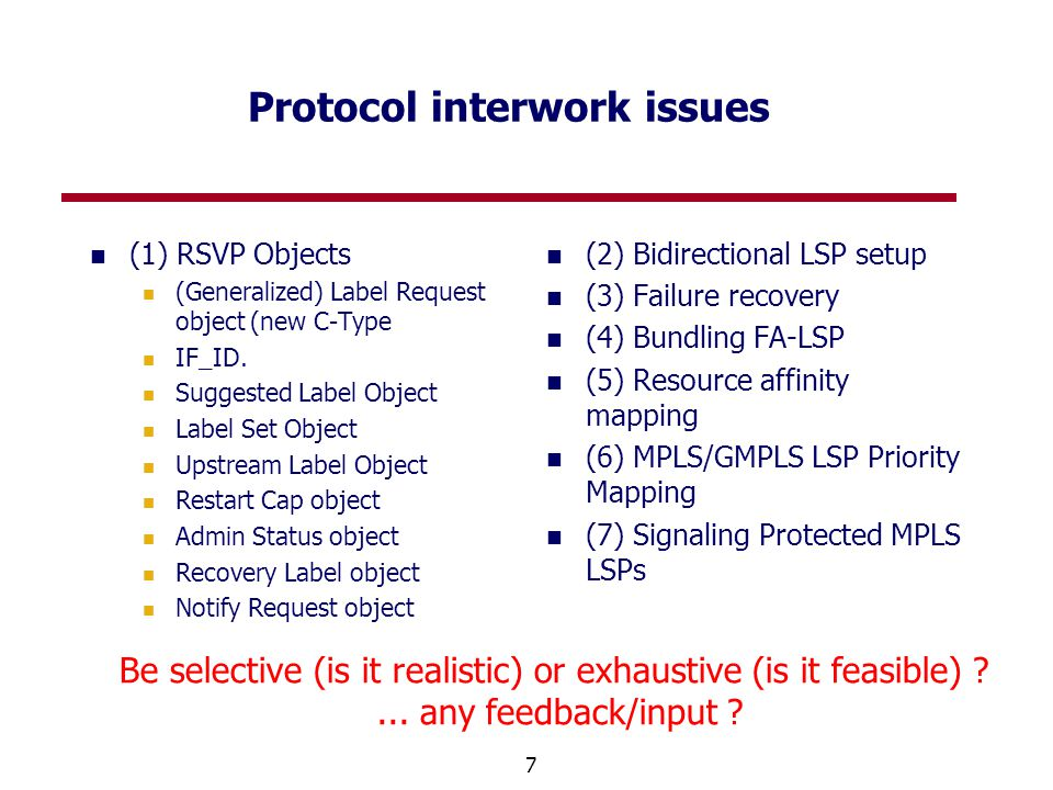 7 Protocol interwork issues (1) RSVP Objects (Generalized) Label Request object (new C-Type IF_ID. Suggested Label Object Label Set Object Upstream La