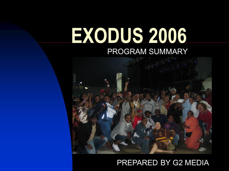 EXODUS 2006 PROGRAM SUMMARY PREPARED BY G2 MEDIA