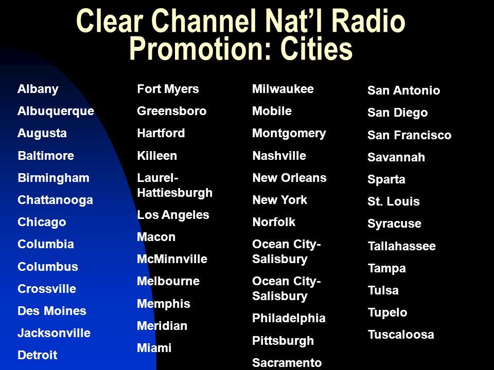 Clear Channel Nat'l Radio Promotion: Cities Albany Albuquerque Augusta Baltimore Birmingham Chattanooga Chicago Columbia Columbus Crossville Des Moine
