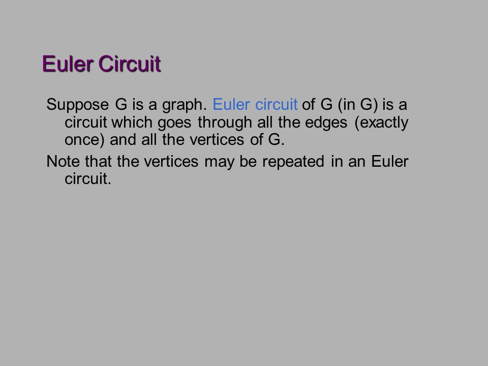 Euler Circuit Suppose G is a graph.