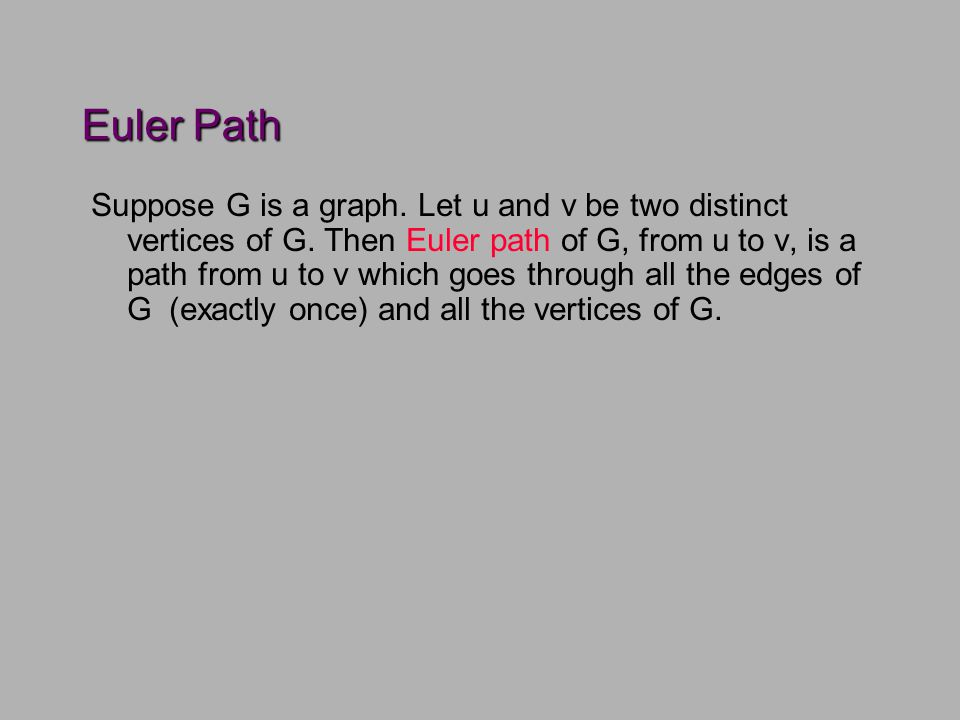 Euler Path Suppose G is a graph. Let u and v be two distinct vertices of G.