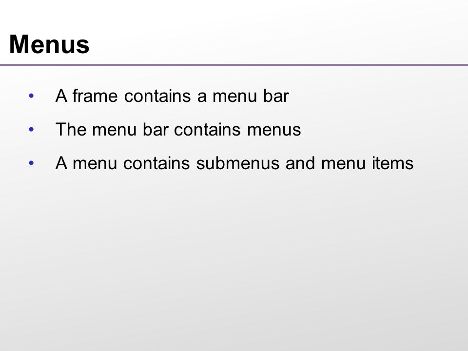 Menus A frame contains a menu bar The menu bar contains menus A menu contains submenus and menu items