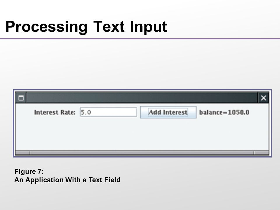 Processing Text Input Figure 7: An Application With a Text Field