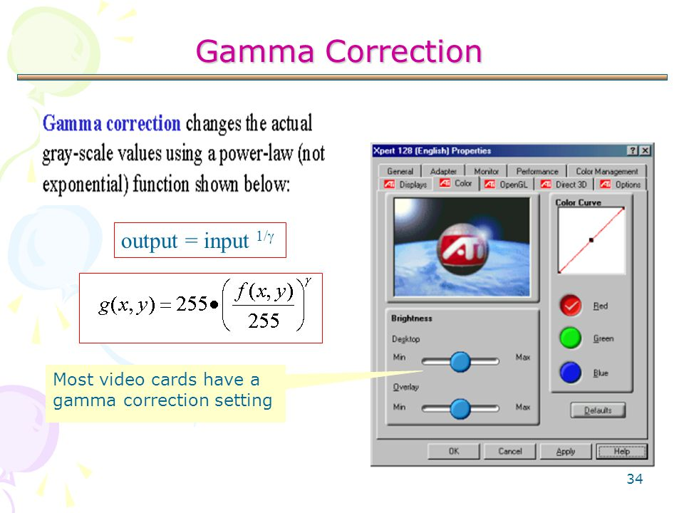 34 Gamma Correction output = input 1/  Most video cards have a gamma correction setting
