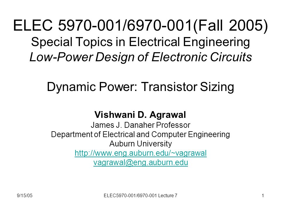 9/15/05ELEC5970-001/6970-001 Lecture 71 ELEC 5970-001/6970-001(Fall 2005) Special Topics in Electrical Engineering Low-Power Design of Electronic Circuits Dynamic Power: Transistor Sizing Vishwani D.