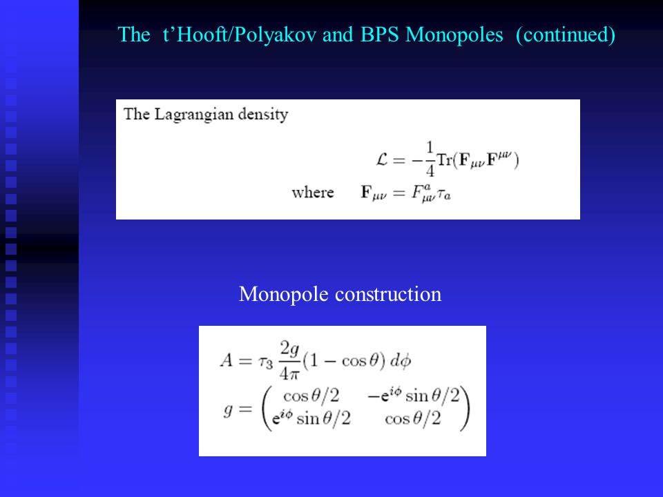 The t'Hooft/Polyakov and BPS Monopoles (continued) Monopole construction