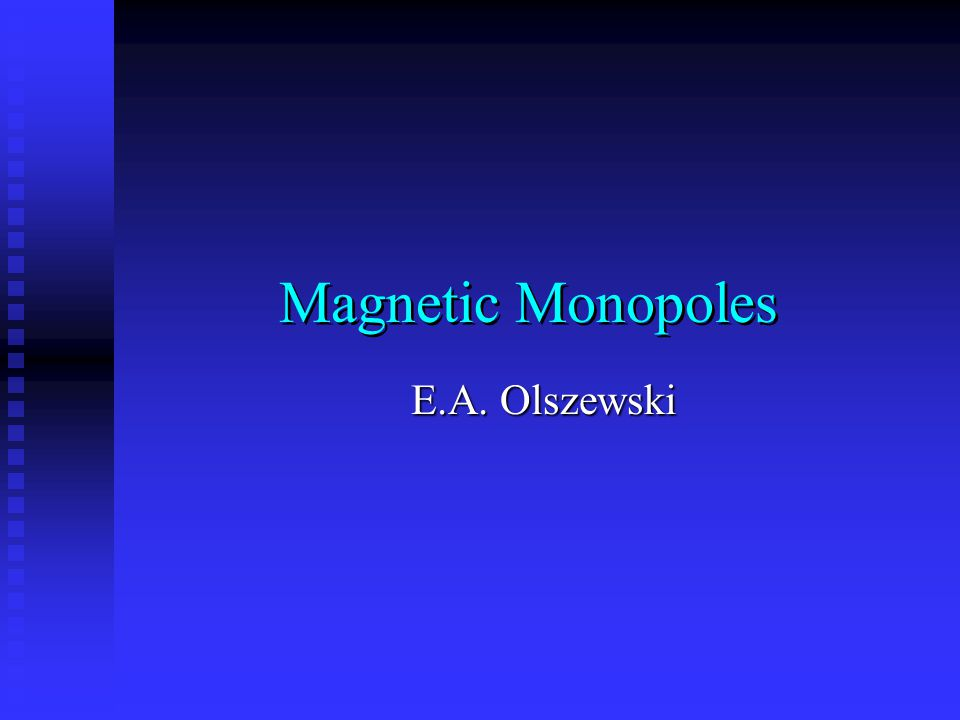 Magnetic Monopoles E.A. Olszewski