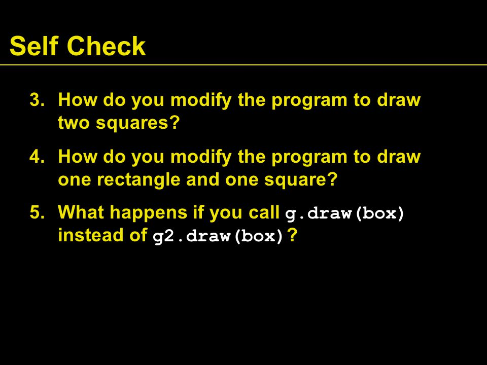 Self Check 3.How do you modify the program to draw two squares.