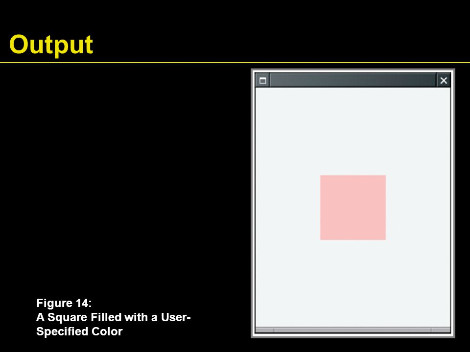 Output Figure 14: A Square Filled with a User- Specified Color