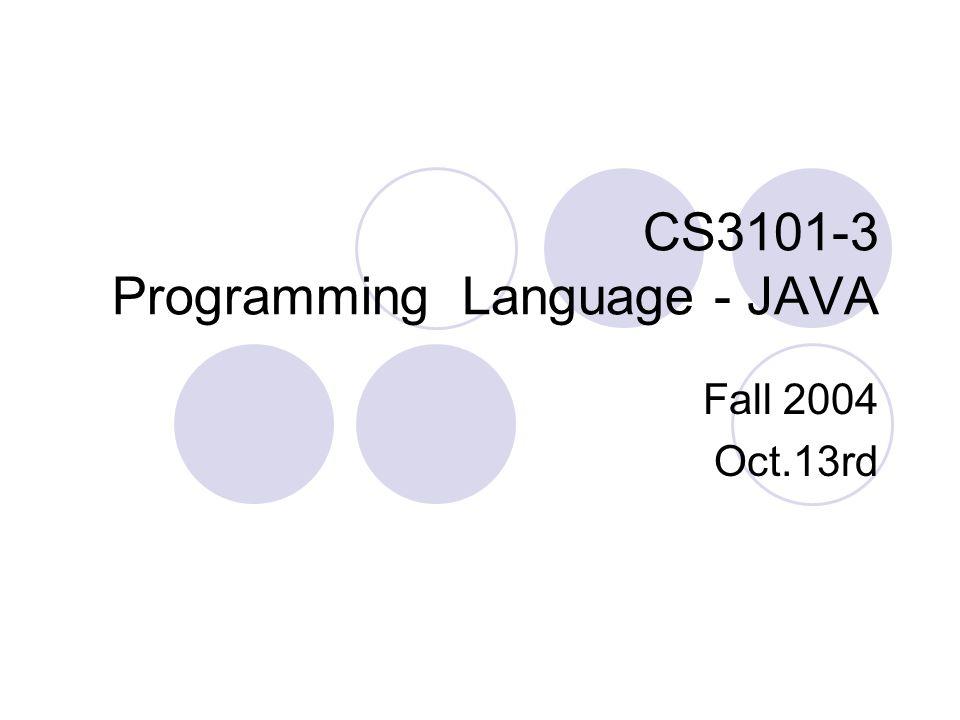 CS3101-3 Programming Language - JAVA Fall 2004 Oct.13rd