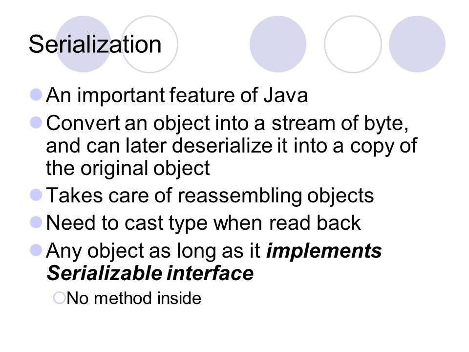 Serialization An important feature of Java Convert an object into a stream of byte, and can later deserialize it into a copy of the original object Ta