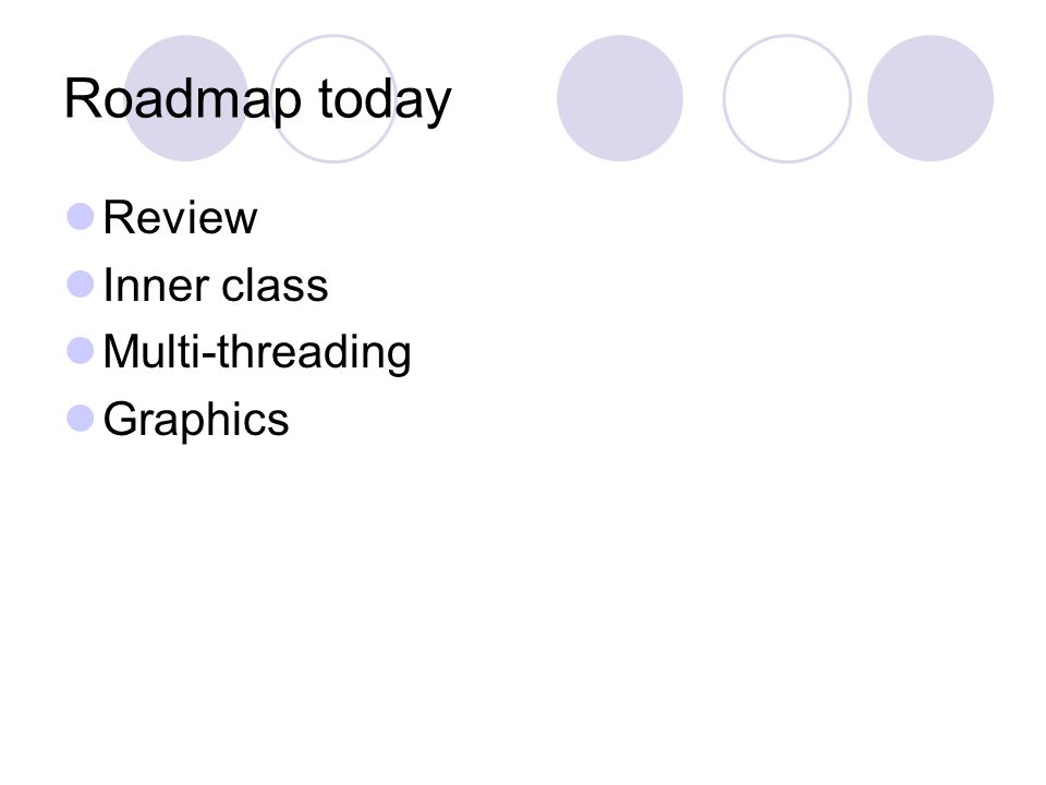Roadmap today Review Inner class Multi-threading Graphics