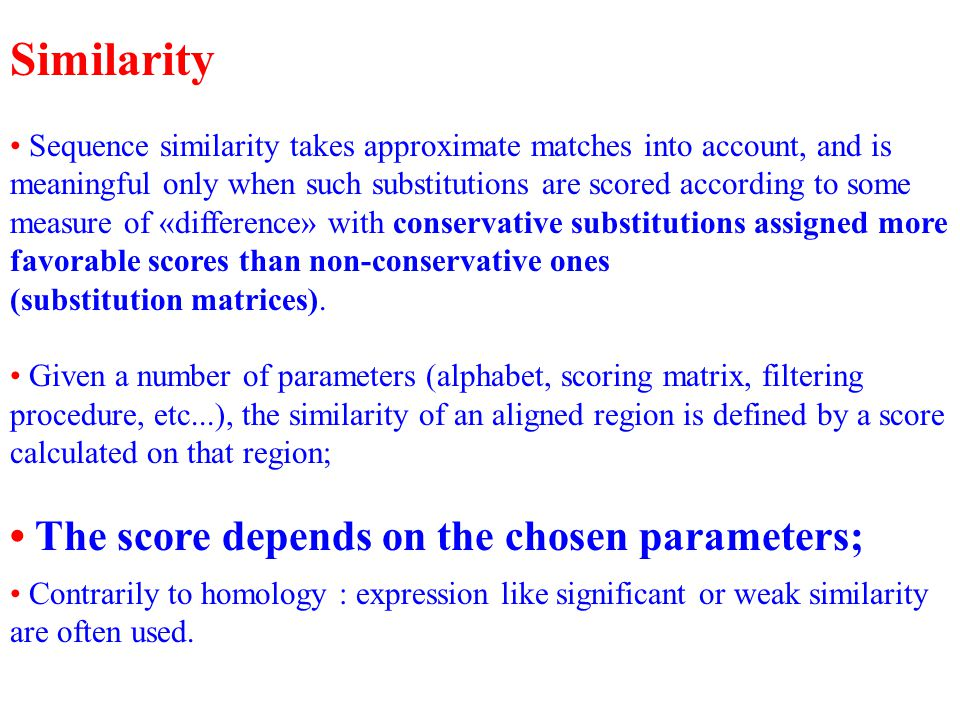 Similarity Sequence similarity takes approximate matches into account, and is meaningful only when such substitutions are scored according to some measure of «difference» with conservative substitutions assigned more favorable scores than non-conservative ones (substitution matrices).