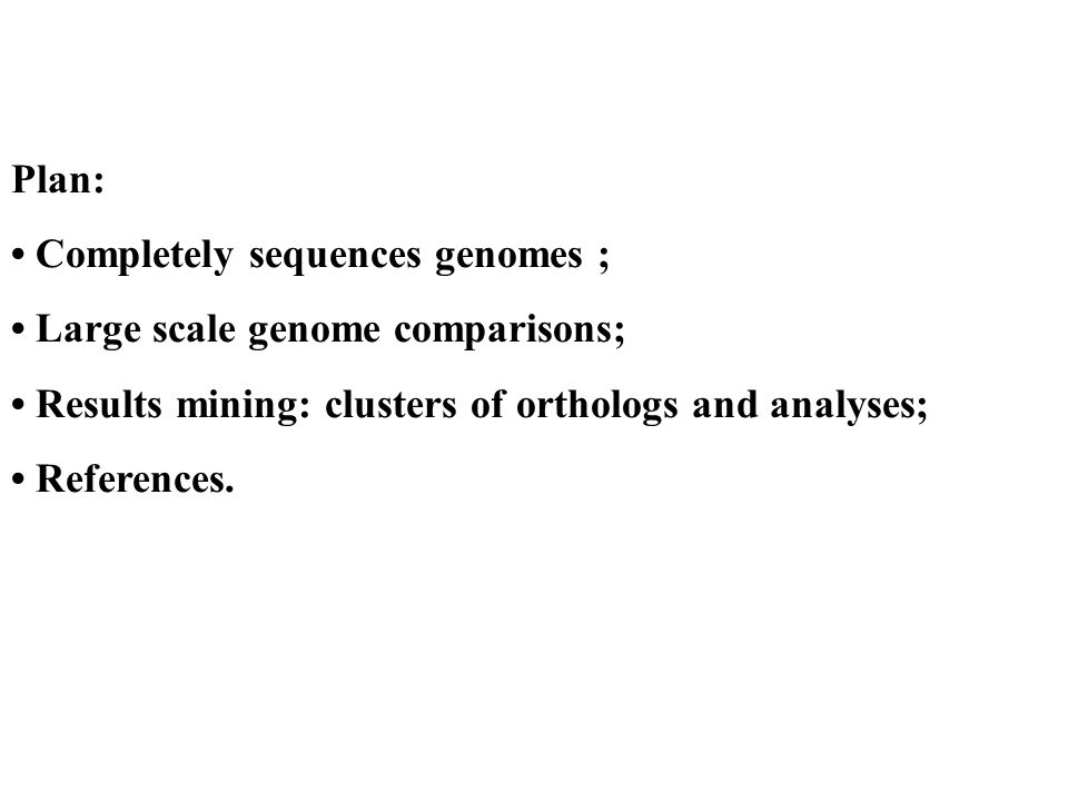 Plan: Completely sequences genomes ; Large scale genome comparisons; Results mining: clusters of orthologs and analyses; References.