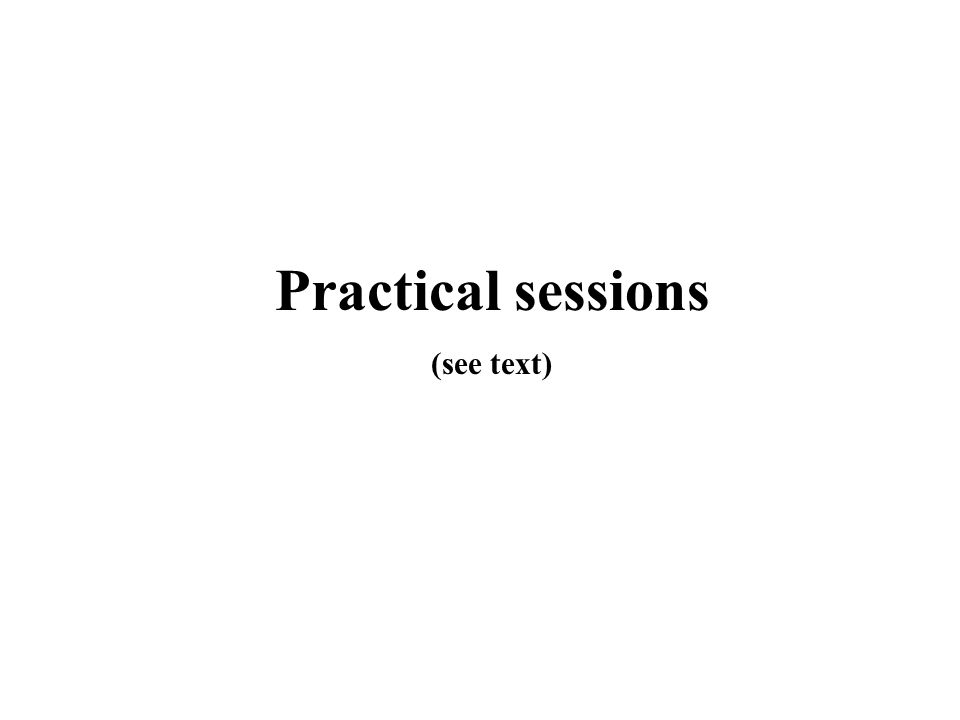 Practical sessions (see text)