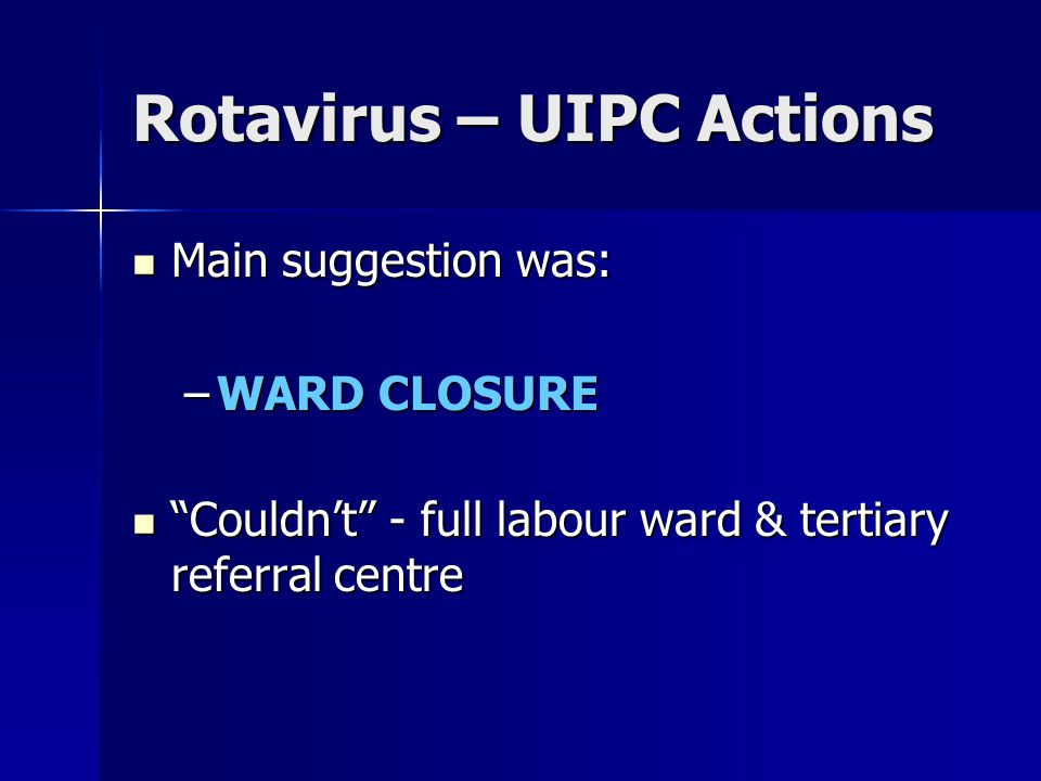 """Rotavirus – UIPC Actions Main suggestion was: Main suggestion was: –WARD CLOSURE """"Couldn't"""" - full labour ward & tertiary referral centre """"Couldn't"""" -"""