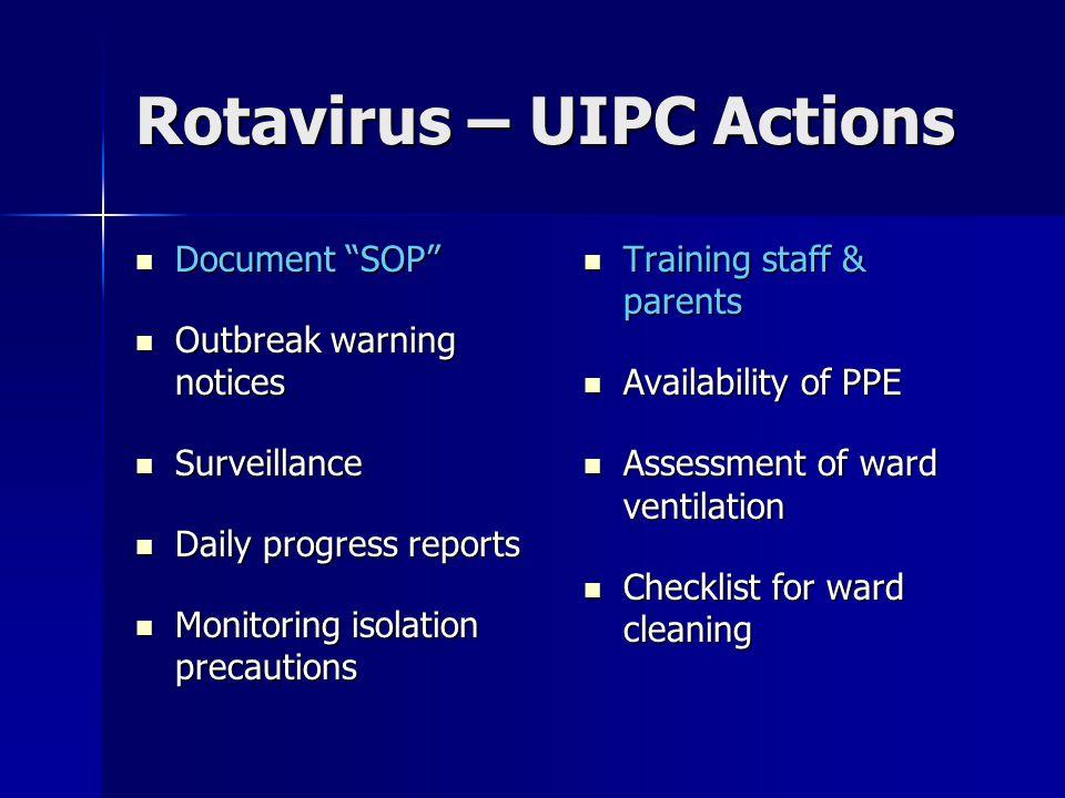 "Rotavirus – UIPC Actions Document ""SOP"" Document ""SOP"" Outbreak warning notices Outbreak warning notices Surveillance Surveillance Daily progress repo"