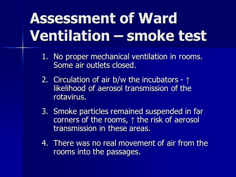 Assessment of Ward Ventilation – smoke test 1.No proper mechanical ventilation in rooms. Some air outlets closed. 2.Circulation of air b/w the incubat
