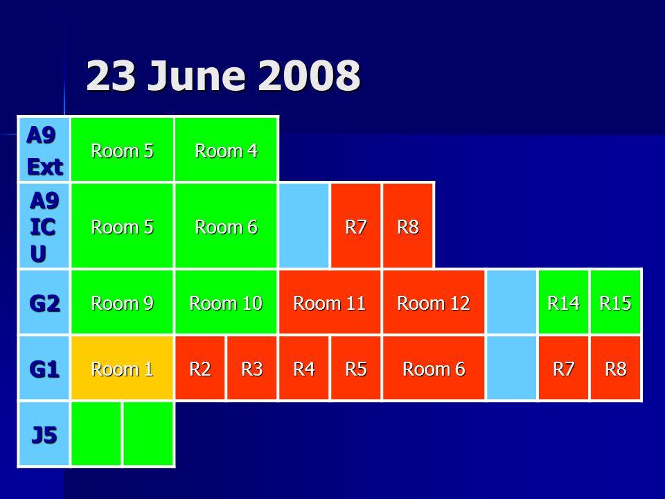 23 June 2008 A9Ext Room 5 Room 4 A9 IC U Room 5 Room 6 R7R8 G2 Room 9 Room 10 Room 11 Room 12 R14R15 G1 Room 1 R2R3R4R5 Room 6 R7R8 J5