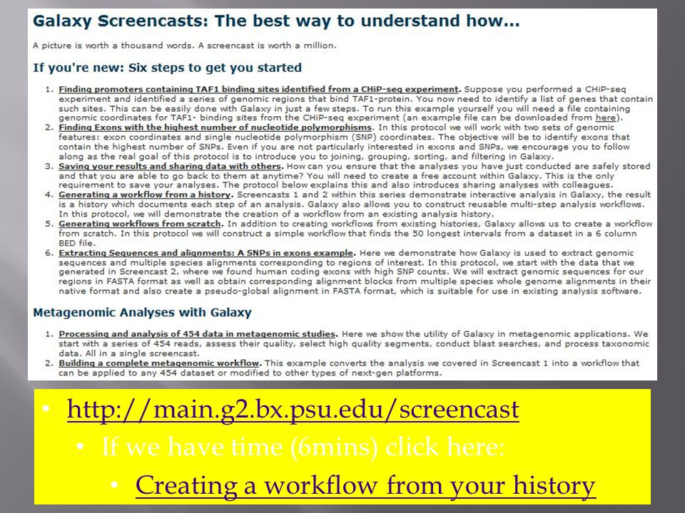 http://main.g2.bx.psu.edu/screencast If we have time (6mins) click here: Creating a workflow from your history