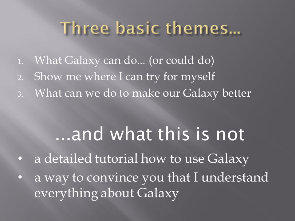 1.What Galaxy can do... (or could do) 2. Show me where I can try for myself 3.