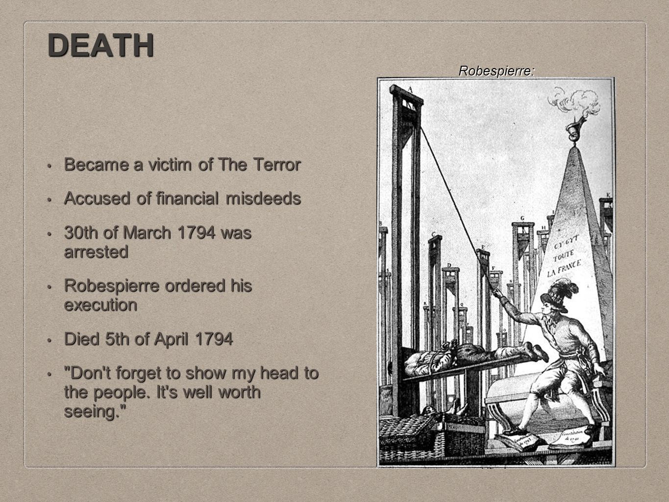 DEATH Became a victim of The Terror Became a victim of The Terror Accused of financial misdeeds Accused of financial misdeeds 30th of March 1794 was a