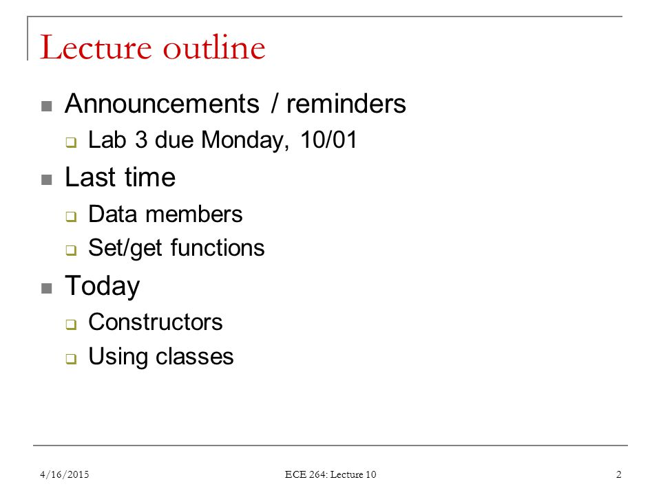Lecture outline Announcements / reminders  Lab 3 due Monday, 10/01 Last time  Data members  Set/get functions Today  Constructors  Using classes