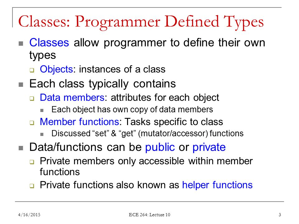 Classes: Programmer Defined Types Classes allow programmer to define their own types  Objects: instances of a class Each class typically contains  D