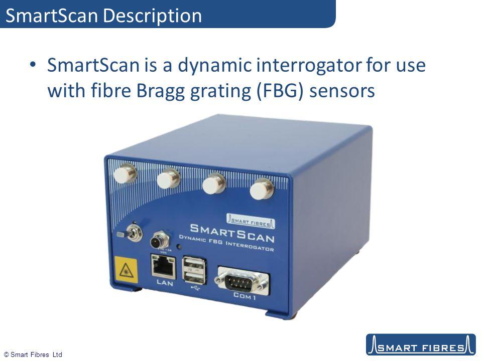 © Smart Fibres Ltd SmartScan Description SmartScan is a dynamic interrogator for use with fibre Bragg grating (FBG) sensors