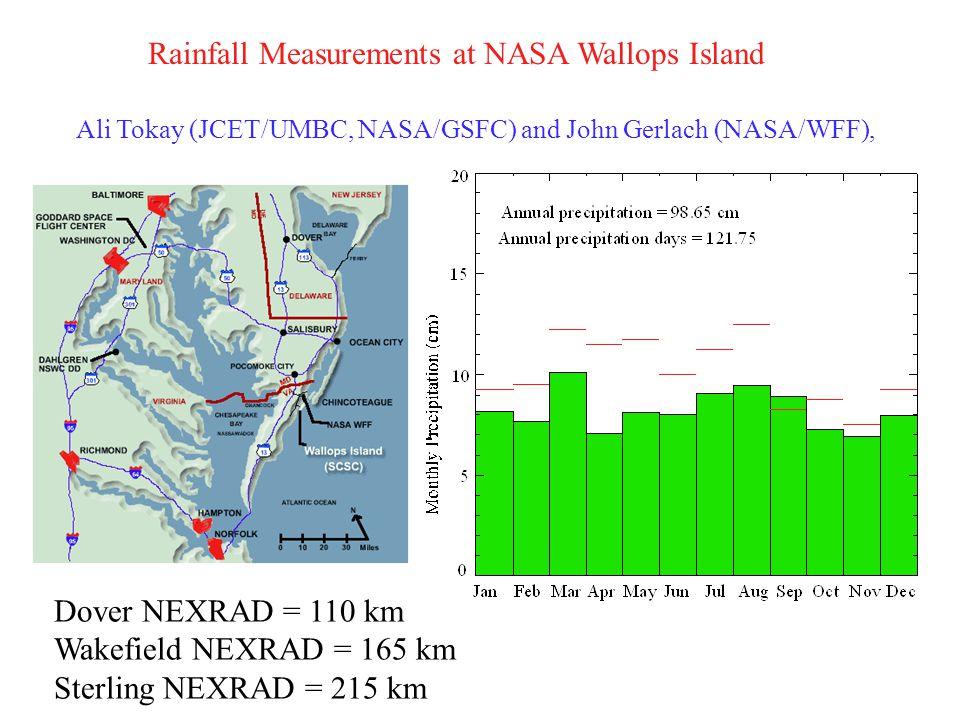 Rainfall Measurements at NASA Wallops Island Dover NEXRAD = 110 km Wakefield NEXRAD = 165 km Sterling NEXRAD = 215 km Ali Tokay (JCET/UMBC, NASA/GSFC) and John Gerlach (NASA/WFF),